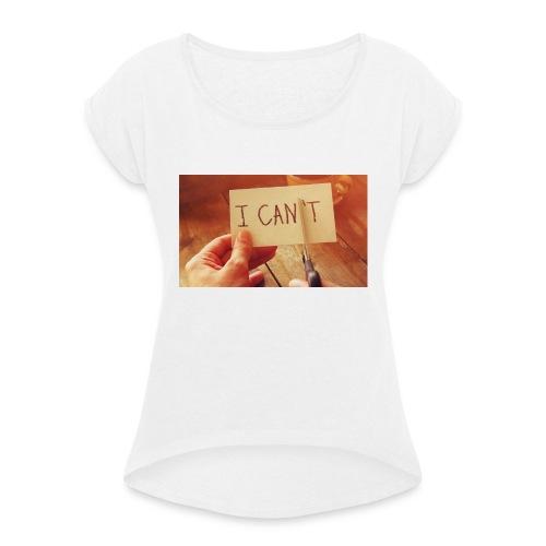 I can t - Frauen T-Shirt mit gerollten Ärmeln