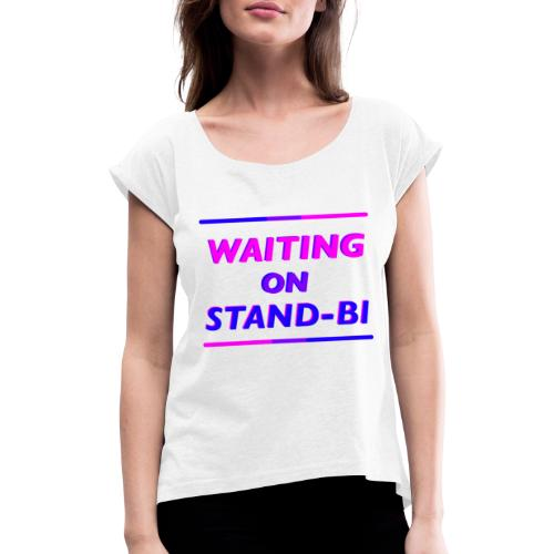 Waiting On Stand-BI - Women's T-Shirt with rolled up sleeves