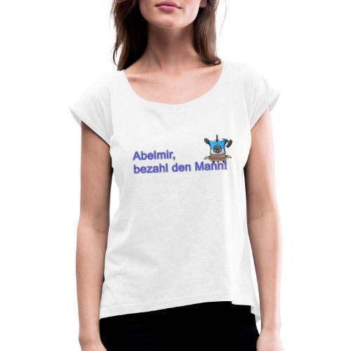 Abelmir Meme - Frauen T-Shirt mit gerollten Ärmeln