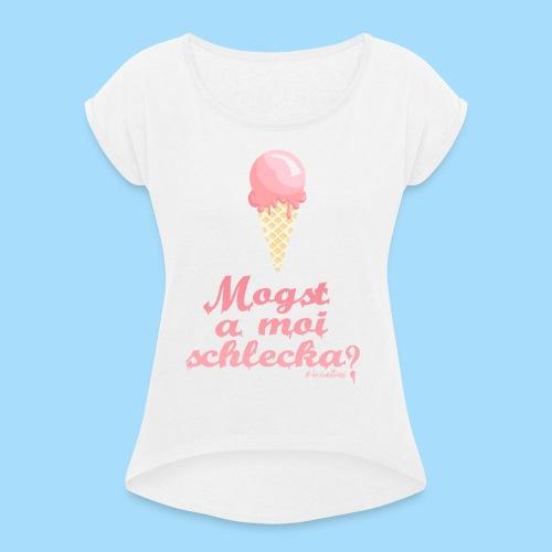 Mogst a moi schlecka? - Frauen T-Shirt mit gerollten Ärmeln