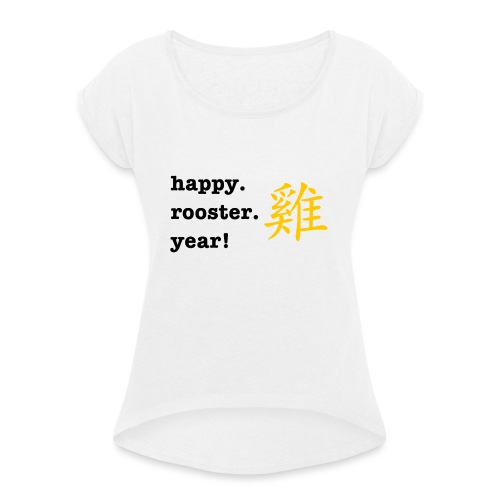 happy rooster year - Women's T-Shirt with rolled up sleeves
