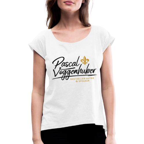 Pascal Voggenhuber Autor & Speaker - Frauen T-Shirt mit gerollten Ärmeln