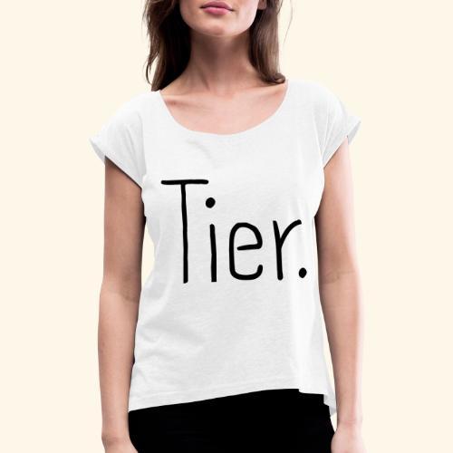 Tier Animal Tierliebe Tierschutz - Frauen T-Shirt mit gerollten Ärmeln