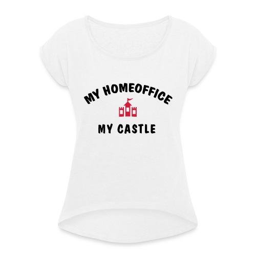 MY HOMEOFFICE MY CASTLE - Frauen T-Shirt mit gerollten Ärmeln