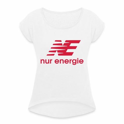 nur Energie - Frauen T-Shirt mit gerollten Ärmeln