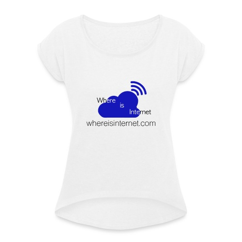 Where is the Internet - Women's T-Shirt with rolled up sleeves