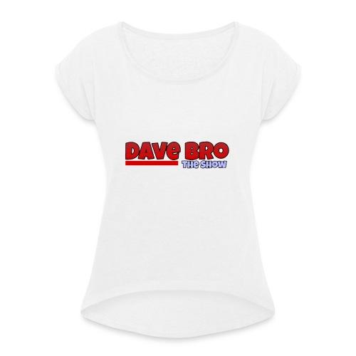 Dave Bro Logo - Frauen T-Shirt mit gerollten Ärmeln