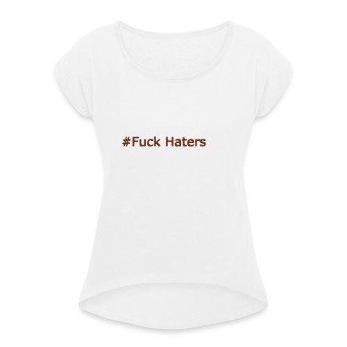#Fuck Haters - T-shirt med upprullade ärmar dam