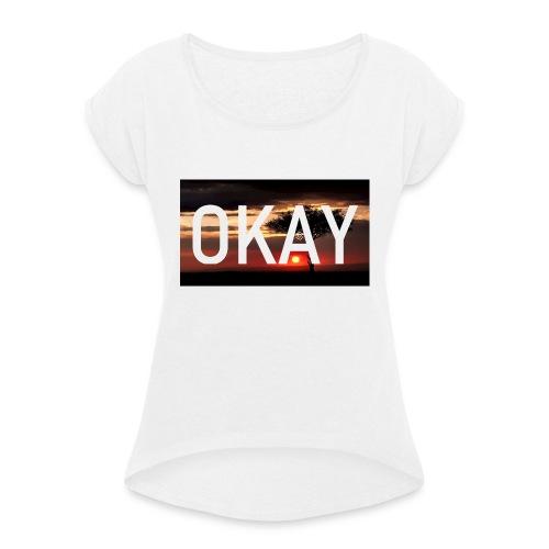 Quatrux Okay Okay - Frauen T-Shirt mit gerollten Ärmeln