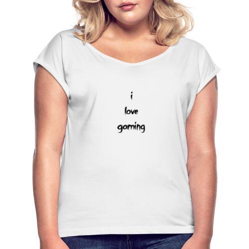 i love gaming - Frauen T-Shirt mit gerollten Ärmeln
