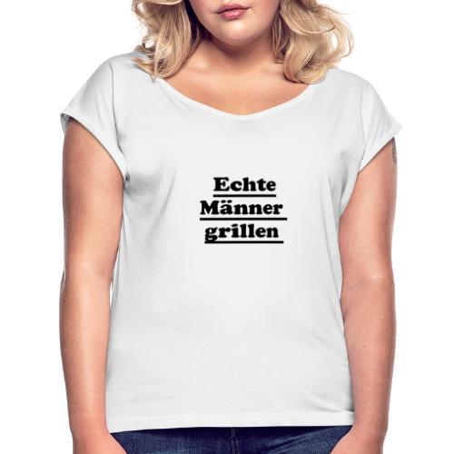 echte männer grillen - Frauen T-Shirt mit gerollten Ärmeln