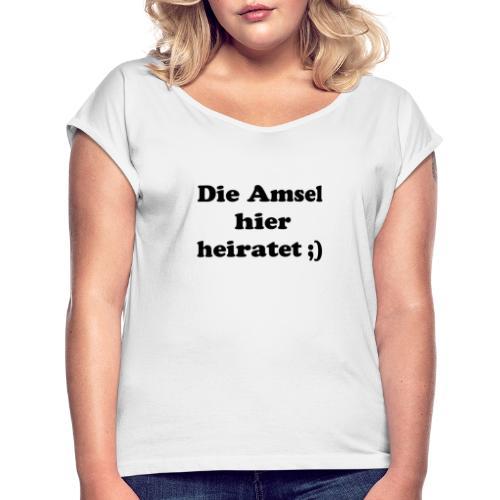 die amsel hier heiratet - Frauen T-Shirt mit gerollten Ärmeln