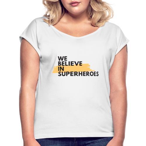 webelieve - Naisten T-paita, jossa rullatut hihat