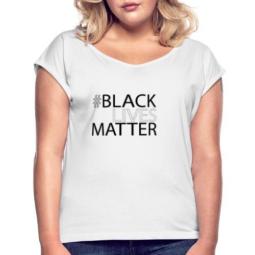 Black Lives Matter - Frauen T-Shirt mit gerollten Ärmeln