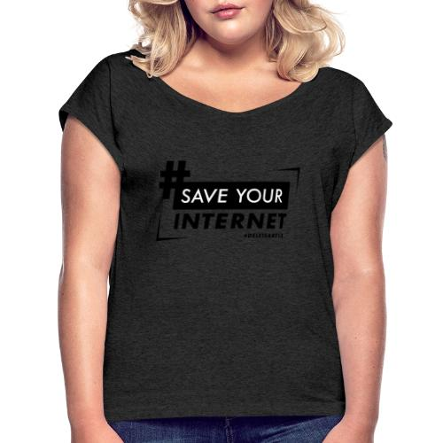 #SAVEYOURINTERNET - AGAINST ARTICLE 13! - Women's T-Shirt with rolled up sleeves