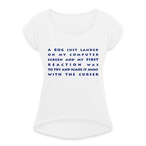 bug - Naisten T-paita, jossa rullatut hihat