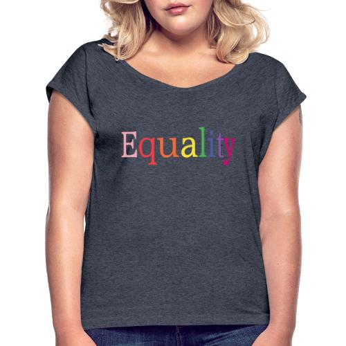 Equality   Regenbogen   LGBT   Proud - Frauen T-Shirt mit gerollten Ärmeln