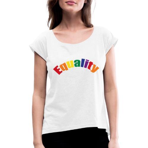 Gleichberechtigung - Frauen T-Shirt mit gerollten Ärmeln