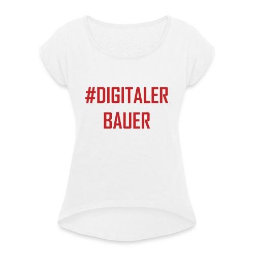 Digitaler Bauer - Trend nach Influencer und Nomade - Frauen T-Shirt mit gerollten Ärmeln