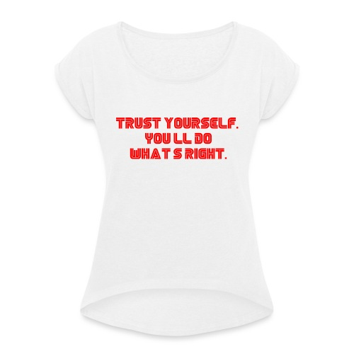 Trust yourself. You'll do what's right. #mrrobot - Women's T-Shirt with rolled up sleeves