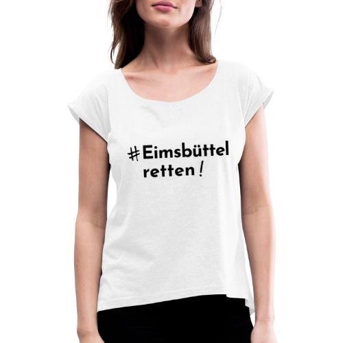 # Eimsbüttel retten! - Frauen T-Shirt mit gerollten Ärmeln
