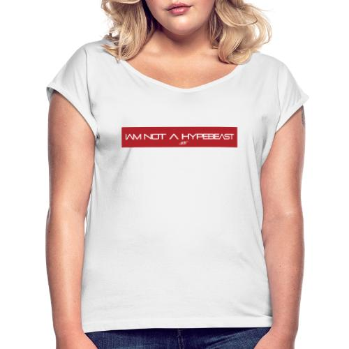 IAM NOT A HYPEBEAST - Frauen T-Shirt mit gerollten Ärmeln