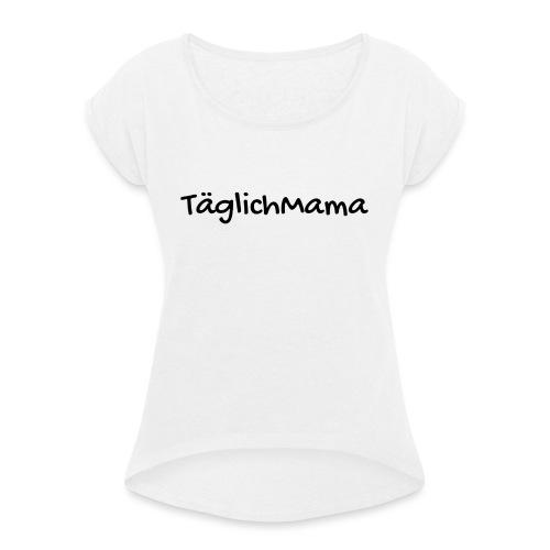 TäglichMama - Frauen T-Shirt mit gerollten Ärmeln