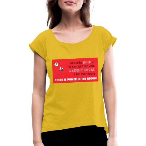 Thers power in the blood - Women's T-Shirt with rolled up sleeves