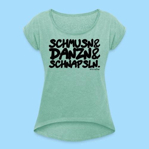 Schmusn & Danzn & Schnapsln. - Frauen T-Shirt mit gerollten Ärmeln