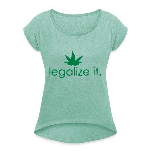 LEGALIZE IT! - Women's T-Shirt with rolled up sleeves