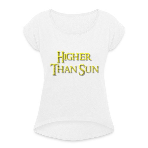 Higher Than Sun - Women's T-Shirt with rolled up sleeves