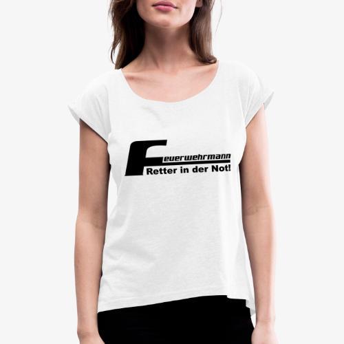 Feuerwehrmann Retter in der Not - Frauen T-Shirt mit gerollten Ärmeln