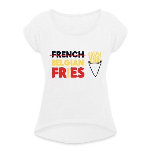 Vote for Belgian Fries - T-shirt à manches retroussées Femme