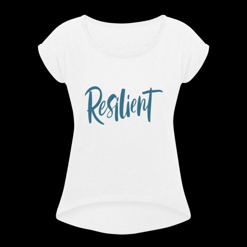 Resilient - Women's T-Shirt with rolled up sleeves
