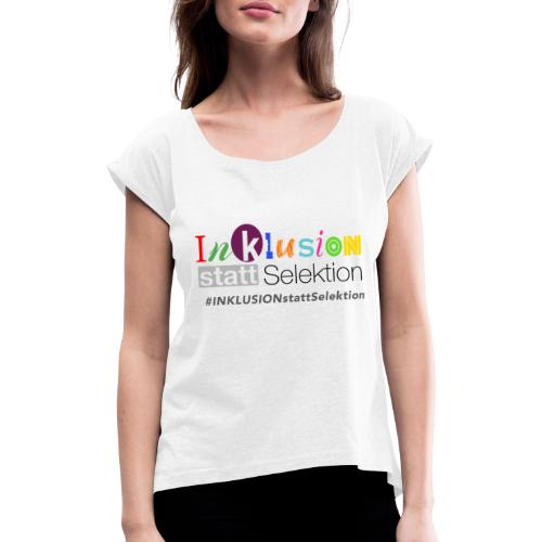 Inklusion statt Selektion - Frauen T-Shirt mit gerollten Ärmeln
