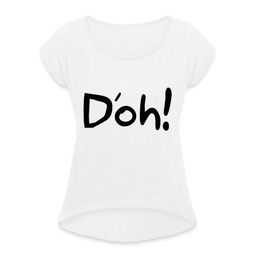 Doh! - Vrouwen T-shirt met opgerolde mouwen