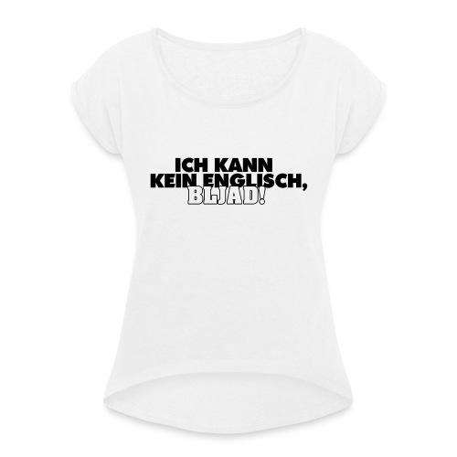 Ich kann kein Englisch, bljad! - Frauen T-Shirt mit gerollten Ärmeln