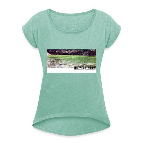 Think green - Frauen T-Shirt mit gerollten Ärmeln