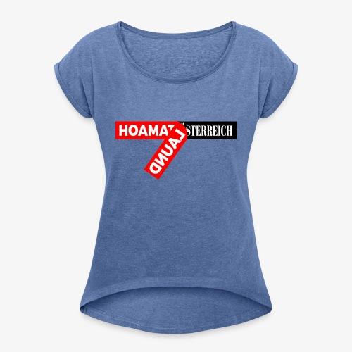 hoamatlaund tagloose und Österreich - Frauen T-Shirt mit gerollten Ärmeln