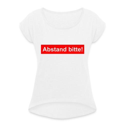 Abstand bitte - Frauen T-Shirt mit gerollten Ärmeln