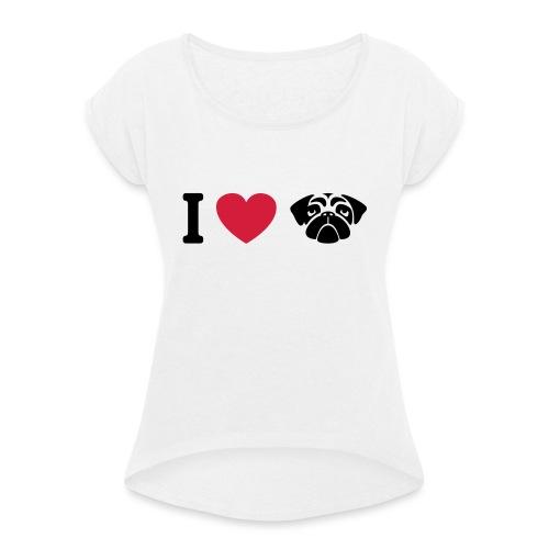I love mops - Frauen T-Shirt mit gerollten Ärmeln