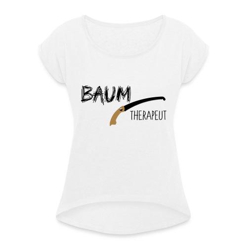 Baumtherapeut - Frauen T-Shirt mit gerollten Ärmeln