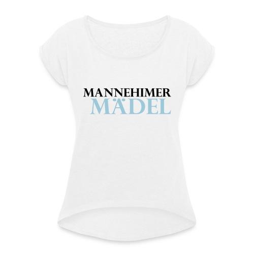 mannheimer maedel - Frauen T-Shirt mit gerollten Ärmeln