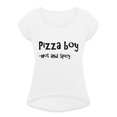 Pizza boy - T-skjorte med rulleermer for kvinner