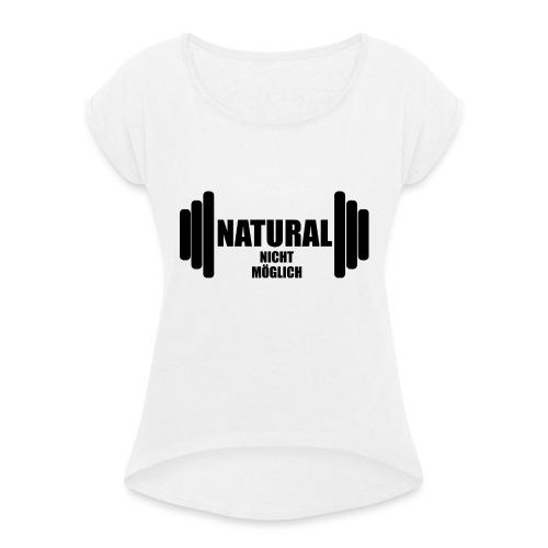 Natural nicht möglich - Frauen T-Shirt mit gerollten Ärmeln