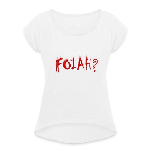 2019 FOiah frage - Frauen T-Shirt mit gerollten Ärmeln