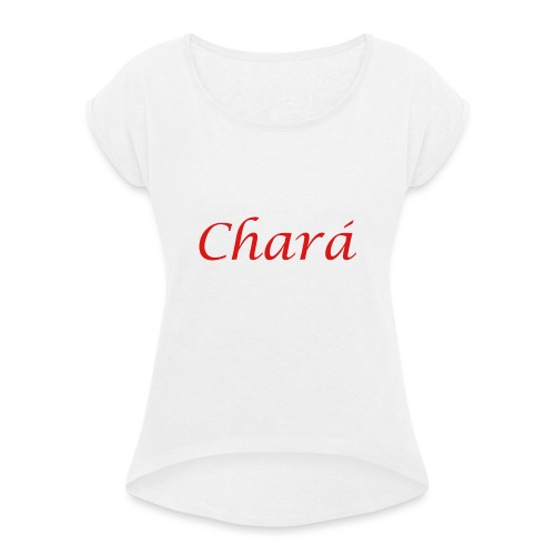 Chará design 1 - Women's T-Shirt with rolled up sleeves