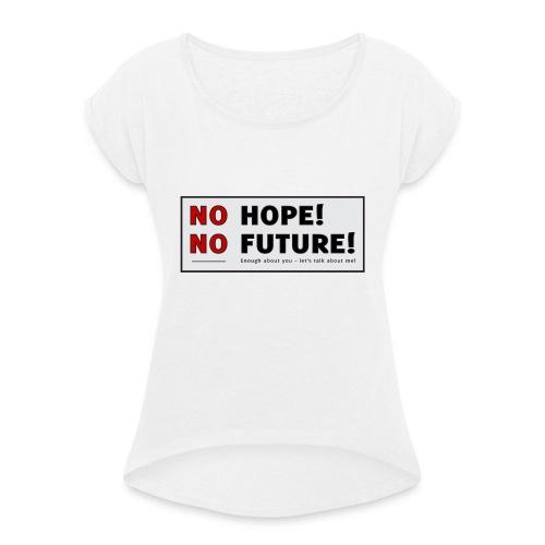 No Hope No Future - Dame T-shirt med rulleærmer