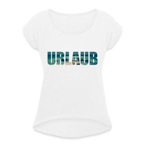 Urlaub - Frauen T-Shirt mit gerollten Ärmeln