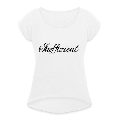 Ineffizient - Seven of Nine Spruch - Frauen T-Shirt mit gerollten Ärmeln